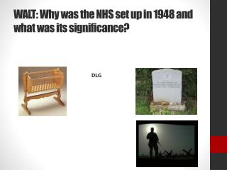WALT: Why was the NHS set up in 1948 and what was its significance?