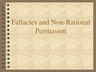 Fallacies and Non-Rational Persuasion