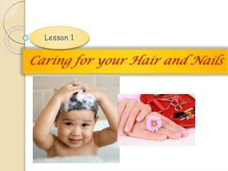 Caring for your Hair and Nails