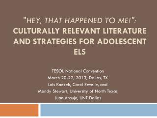 """ Hey, That Happened to Me!"": Culturally Relevant Literature and Strategies for Adolescent ELs"
