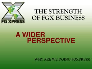 THE STRENGTH OF FGX BUSINESS