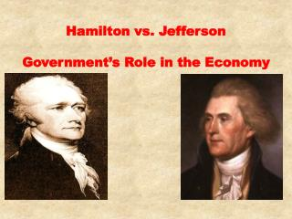 Hamilton vs. Jefferson Government's Role in the Economy