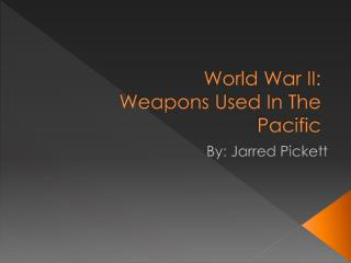 World War II: Weapons Used In The  Pacific