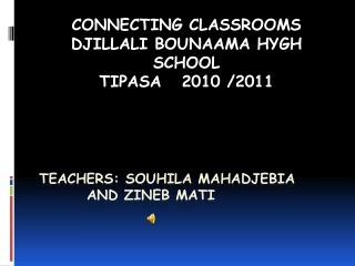 Teachers :  souhila mahadjebia         and  zineb  mati