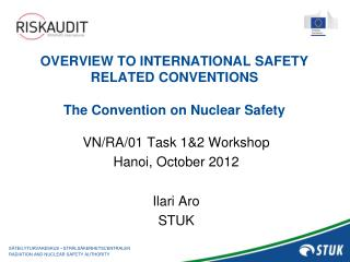 OVERVIEW TO INTERNATIONAL SAFETY RELATED CONVENTIONS  The Convention on Nuclear Safety