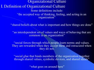 Organizational Culture I. Definition of Organizational Culture Some definitions include: