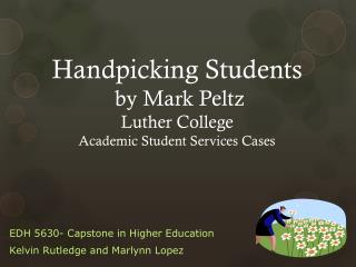 Handpicking Students  by Mark  Peltz Luther College Academic Student Services Cases
