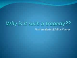 Why is it such a tragedy??