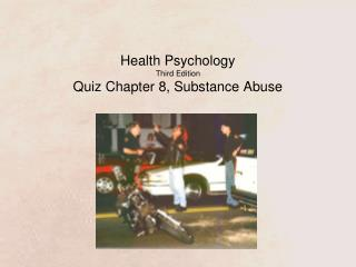 Health  Psychology Third Edition Quiz Chapter 8, Substance Abuse