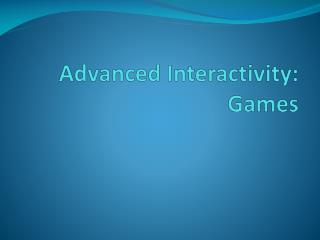 Advanced Interactivity: Games