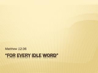 """For Every Idle Word"""