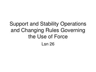 Support and Stability Operations and Changing Rules Governing the Use of Force