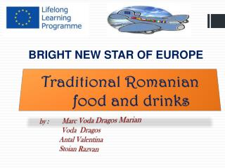 Traditional Romanian         	food and drinks