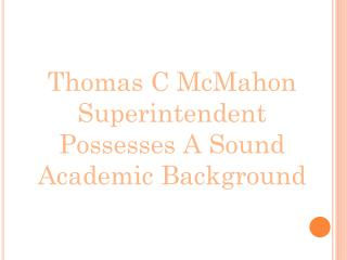 Thomas C McMahon Superintendent Possesses A Sound Academic B