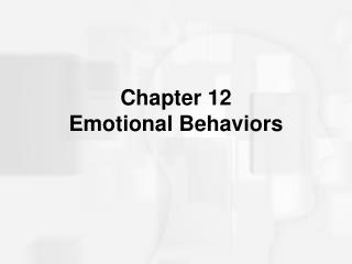 Chapter 12 Emotional Behaviors