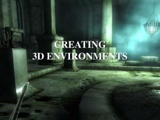 CREATING 3D ENVIRONMENTS