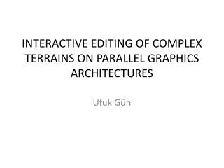 INTERACTIVE EDITING OF COMPLEX TERRAINS ON PARALLEL GRAPHICS ARCHITECTURES