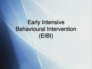 Early Intensive Behavioural Intervention (EIBI)