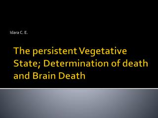The persistent Vegetative State; Determination of death and Brain Death