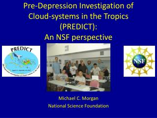 Pre-Depression Investigation of Cloud-systems in the Tropics (PREDICT): An NSF perspective