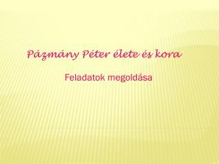 P ázmány Péter élete és kora