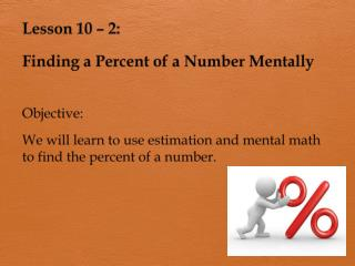 Lesson 10 – 2:  Finding a Percent of a Number Mentally