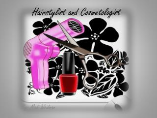 H airstylist and Cosmetologist