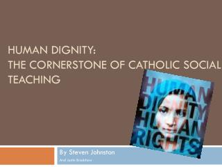 Human Dignity: The Cornerstone of Catholic Social Teaching