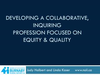 Developing a collaborative, INQUIRING profession focused on equity & Quality