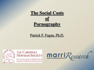 The Social Costs  of  Pornography Patrick F. Fagan, Ph.D .
