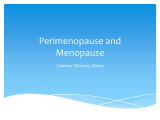 Perimenopause  and Menopause
