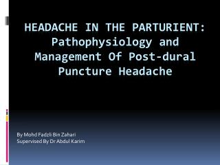 HEADACHE IN THE PARTURIENT: Pathophysiology  and Management Of Post- dural  Puncture Headache
