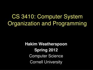 CS 3410:  Computer  System  Organization and  Programming