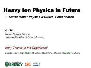 Heavy  Ion Physics in Future -- Dense  Matter Physics & Critical Point Search Nu Xu
