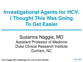 Investigational Agents for HCV:  I Thought This Was Going  To Get Easier