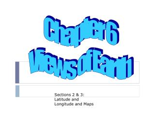 Sections 2 & 3: Latitude and Longitude and Maps