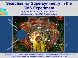 Searches  for  Supersymmetry in the  CMS Experiment Jeffrey  D.  Richman (UC Santa Barbara)