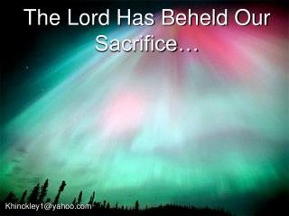 The Lord Has Beheld Our Sacrifice…