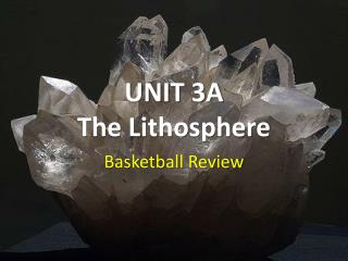 UNIT 3A The Lithosphere