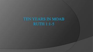 Ten Years in moab Ruth 1:1-5