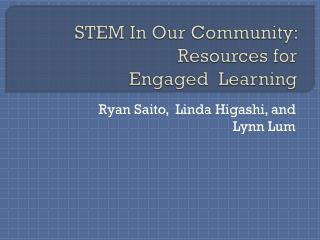 STEM In Our Community: Resources for  Engaged  Learning
