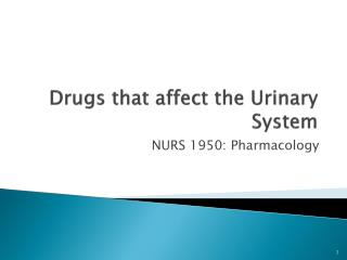 Drugs that affect the Urinary System