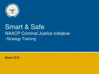 Smart & Safe  NAACP Criminal Justice Initiative - Strategy Training