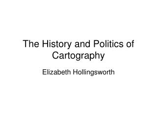The History and Politics of Cartography