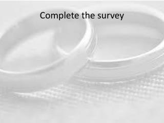Complete the survey