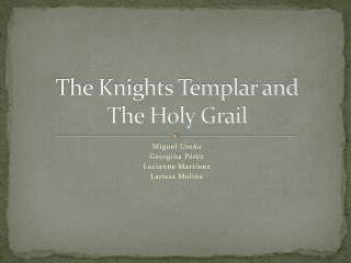 The Knights Templar and  The Holy Grail