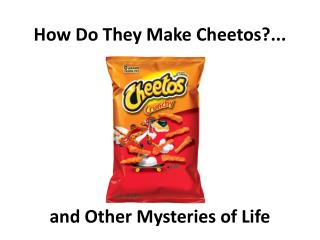 How Do They Make  Cheetos ?...