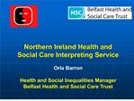 Northern Ireland Health and Social Care Interpreting Service   Orla Barron  Health and Social Inequalities Manager Bel
