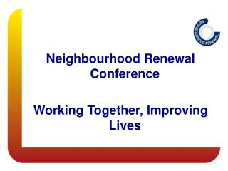 Neighbourhood Renewal Conference Working Together, Improving Lives