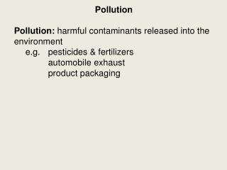 Pollution Pollution:  harmful contaminants released into the environment